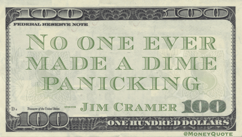 No one ever made a dime panicking Quote