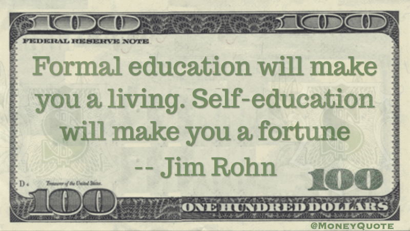 Formal education will make you a living. Self-education will make you a fortune Quote