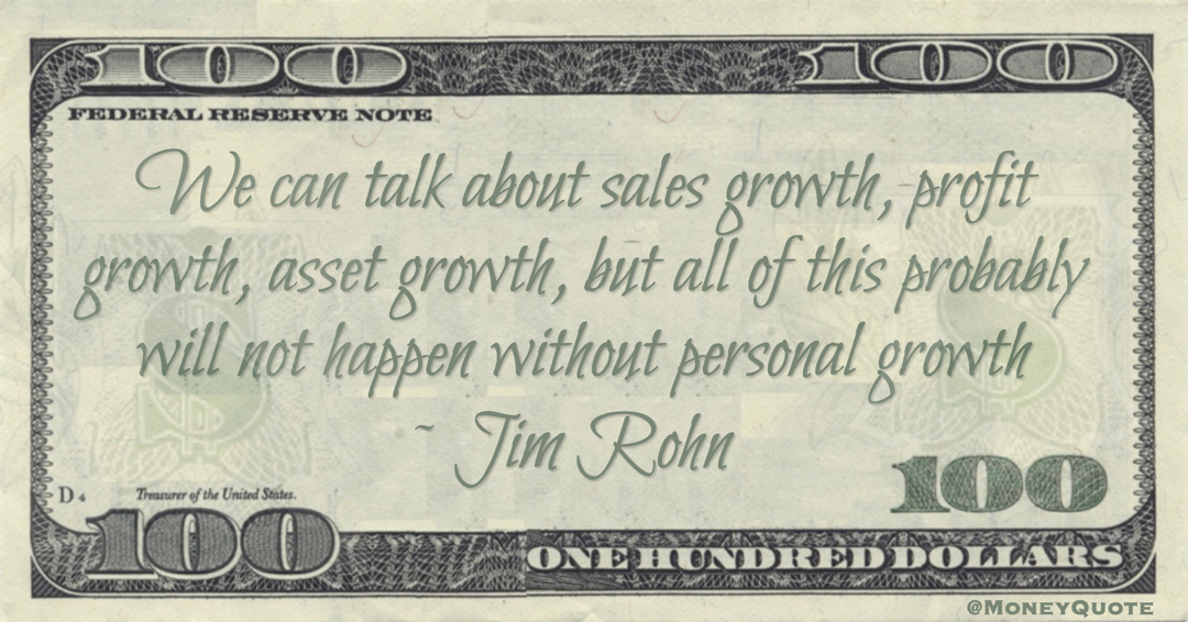 We can talk about sales growth, profit growth, asset growth, but all of this probably will not happen without personal growth Quote