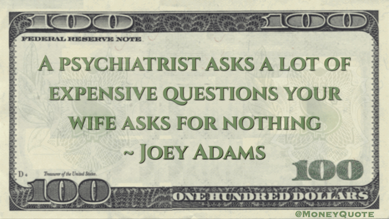 Psychiatrist asks a lot of expensive questions your wife asks for free Quote