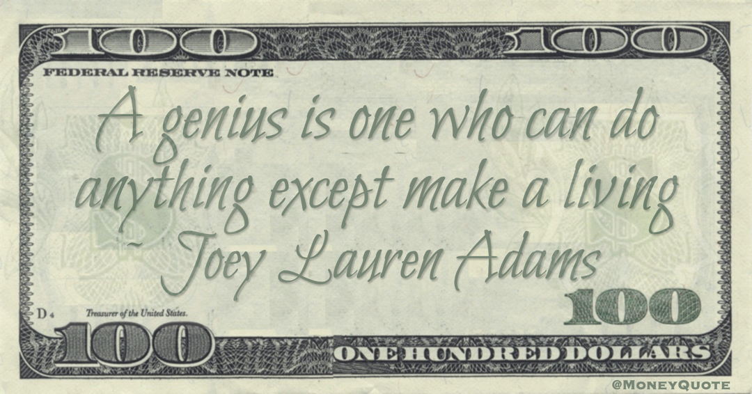 A genius is one who can do anything except make a living Quote