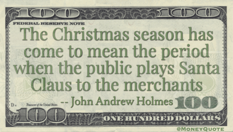 Christmas season period when public plays Santa Claus to the merchants Quote
