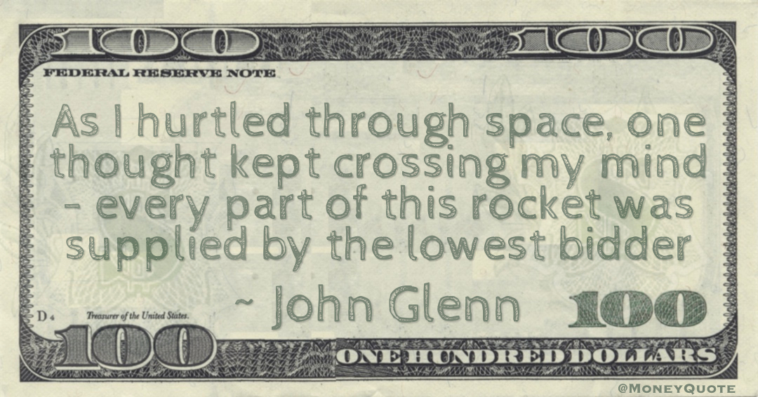 As I hurtled through space, one thought kept crossing my mind - every part of this rocket was supplied by the lowest bidder Quote