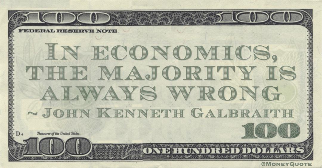 In economics, the majority is always wrong Quote