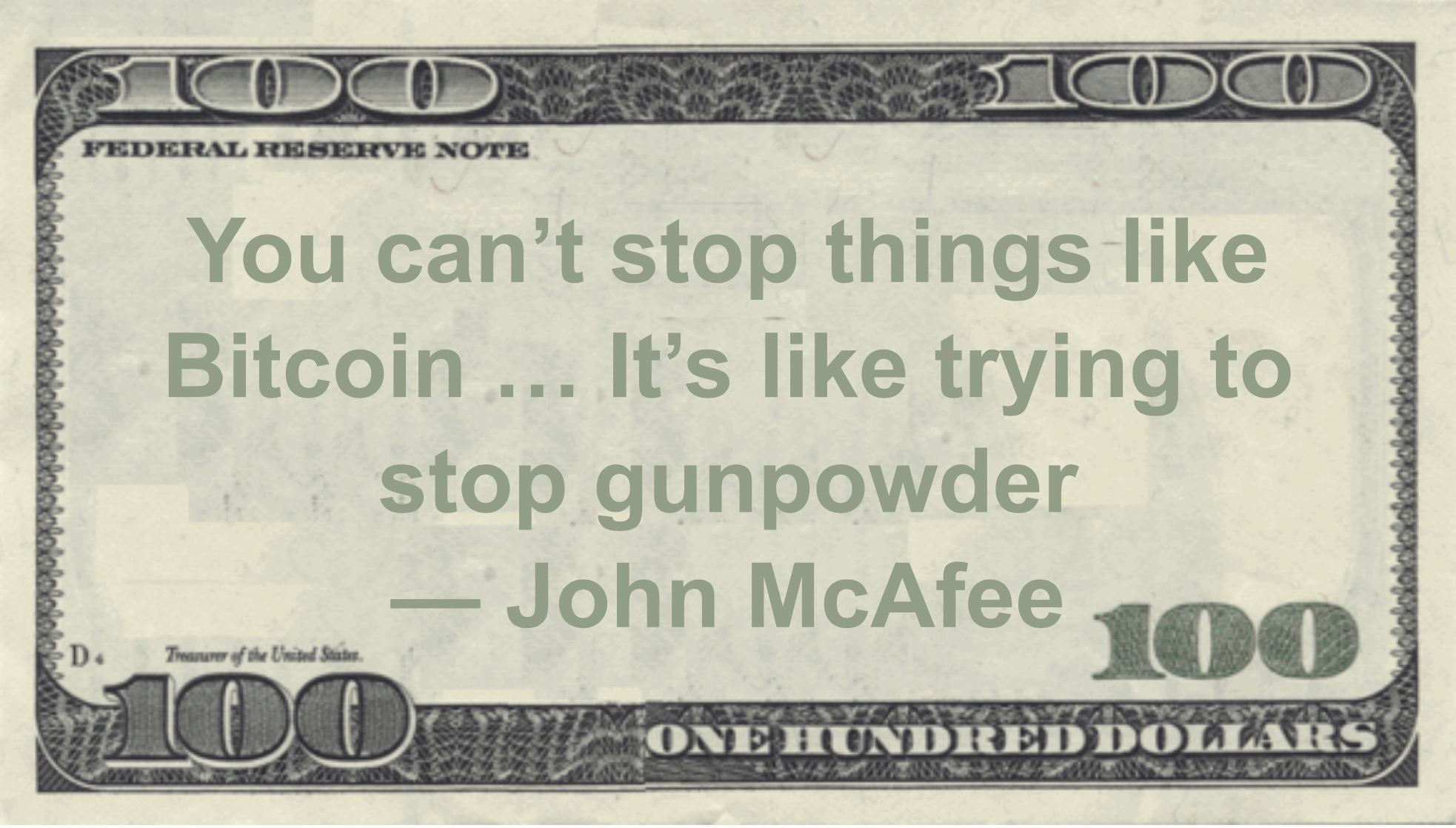You can't stop things like Bitcoin ... It's like trying to stop gunpowder Quote
