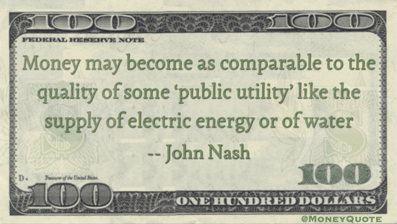 Money may become comparable to 'public utility' like the supply of electric energy or water Quote