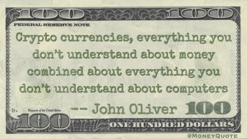 Everything you don't understand about money, combined with everything you don't understand about computers Quote
