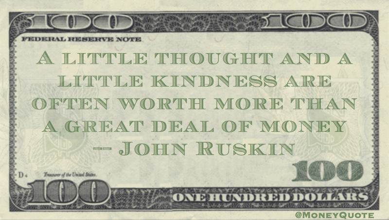 A little thought and a little kindness are often worth more than a great deal of money Quote