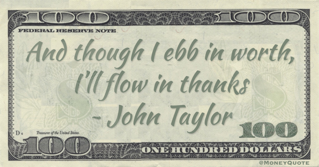 And though I ebb in worth, I'll flow in thanks Quote