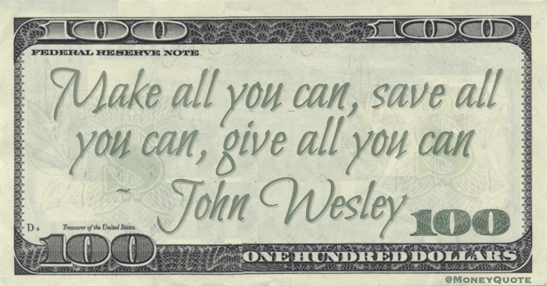 Make all you can, save all you can, give all you can Quote