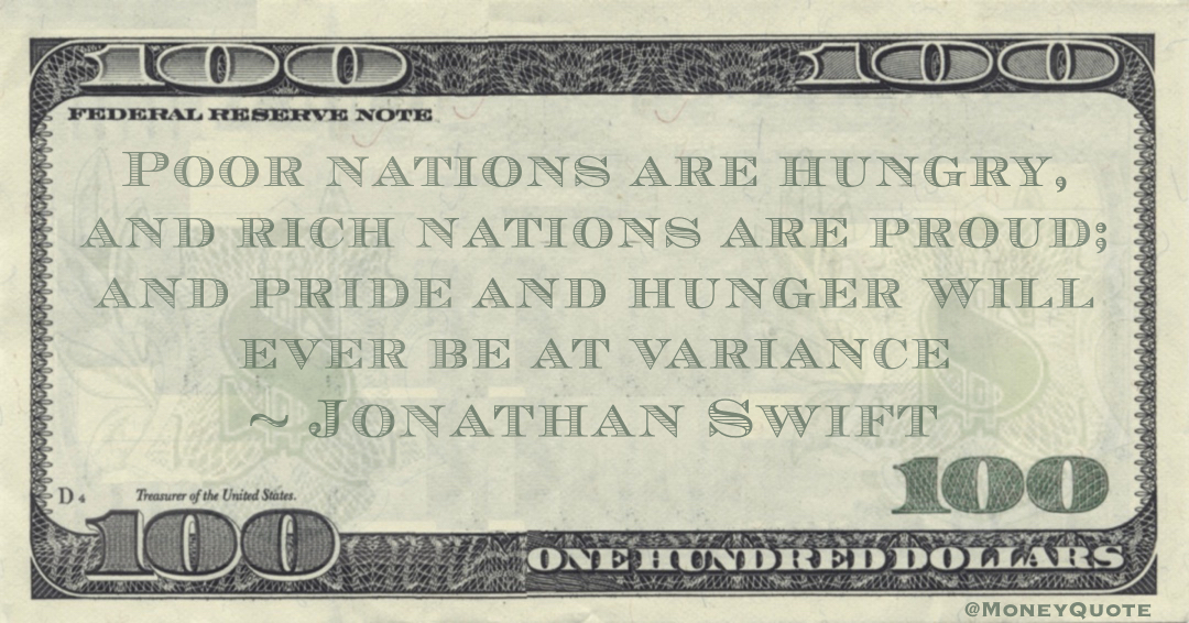 Poor nations are hungry and rich nations are proud; and pride and hunger will ever be at variance Quote