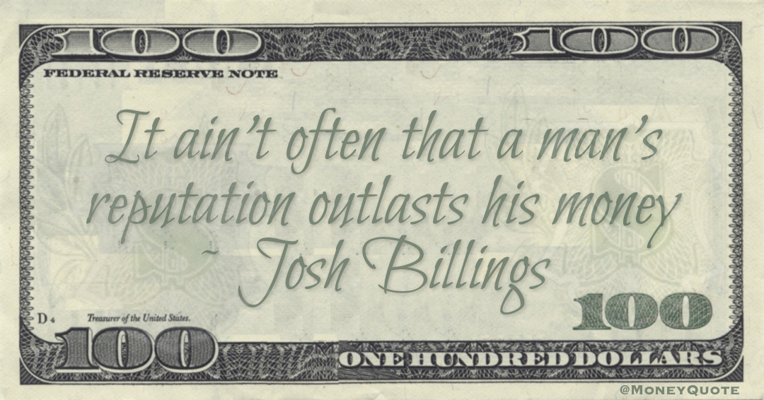 It ain't often that a man's reputation outlasts his money Quote
