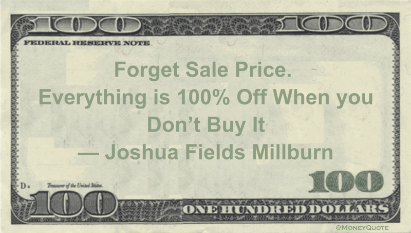 Forget Sale Price. Everything is 100% Off When you Don't Buy It Quote