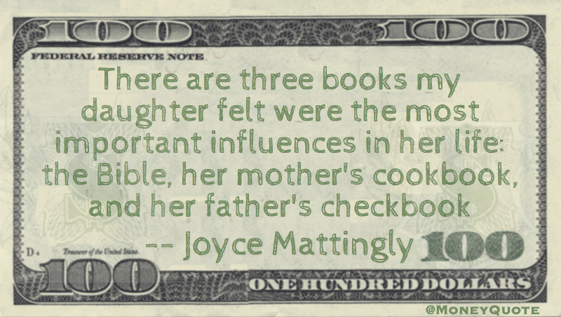 Three books important influences in life: the bible, her mother's cookbook, and her father's checkbook Quote