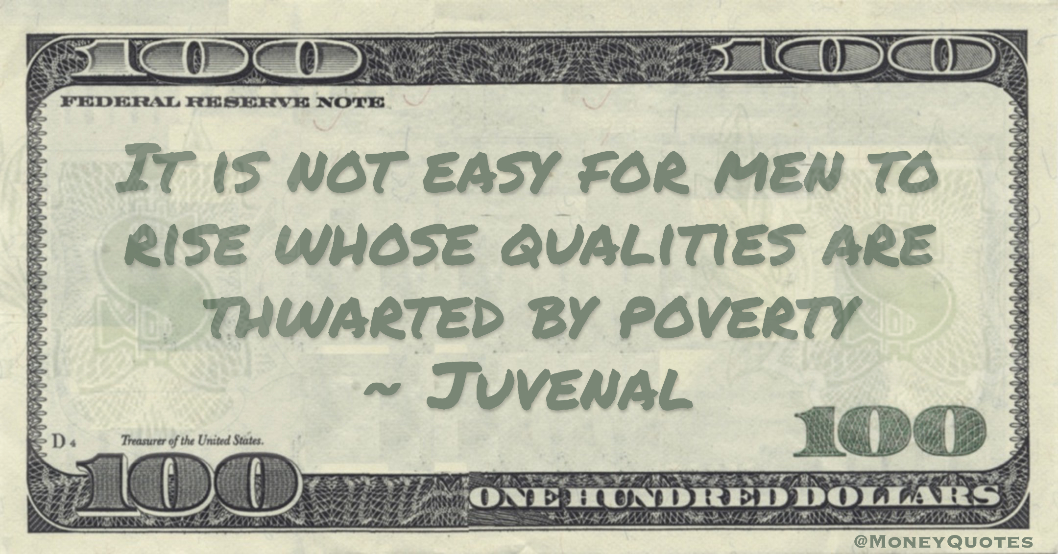 It is not easy for men to rise whose qualities are thwarted by poverty Quote