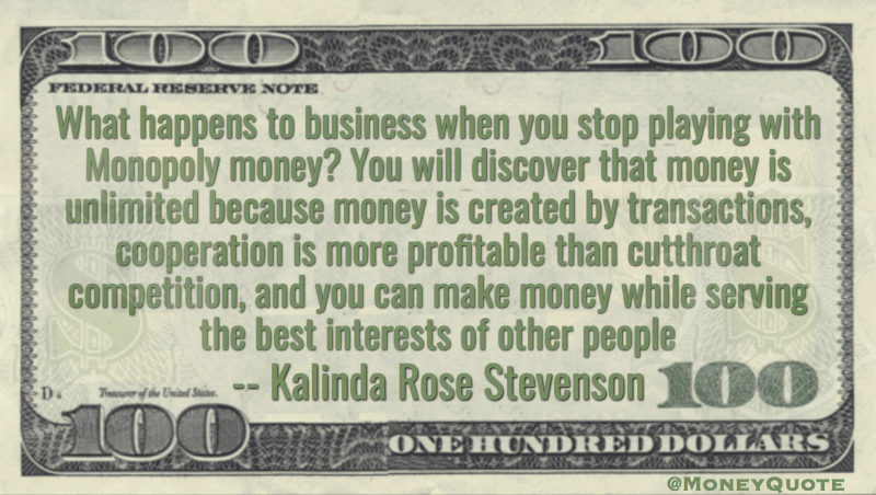 Stop playing with monopoly money - cooperation more profitable than competition, serving the interests of others Quote