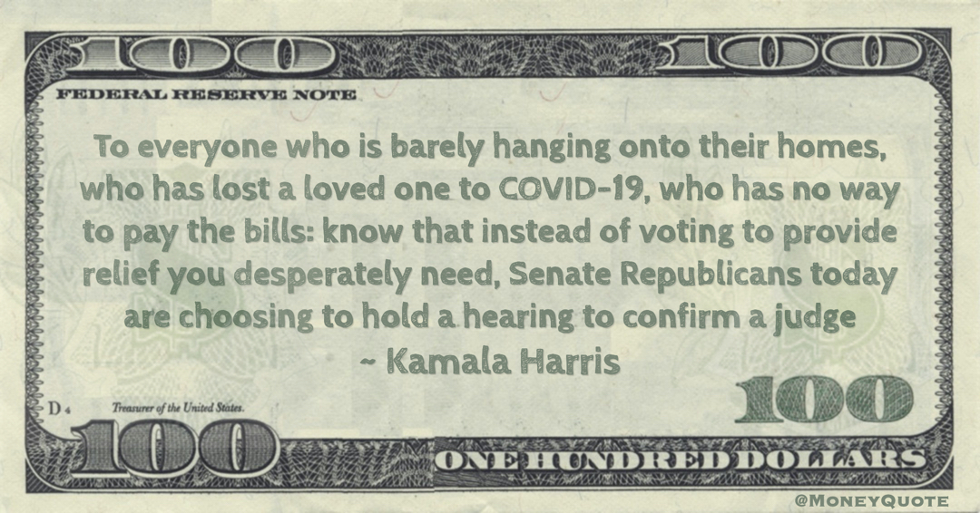 To everyone who is barely hanging onto their homes, who has lost a loved one to COVID-19, who has no way to pay the bills: know that instead of voting to provide relief you desperately need, Senate Republicans today are choosing to hold a hearing to confirm a judge Quote