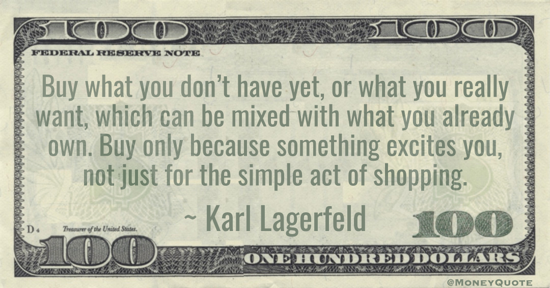 Buy what you don't have yet, or what you really want, which can be mixed with what you already own. Buy only because something excites you, not just for the simple act of shopping Quote