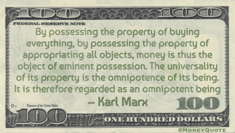 Possessing property, buying everything, appropriating objects, money is the object of eminent possession Quote