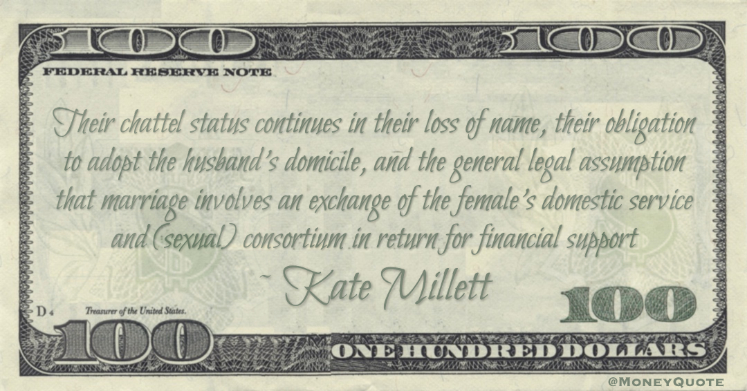 marriage involves an exchange of the female's domestic service and (sexual) consortium in return for financial support Quote