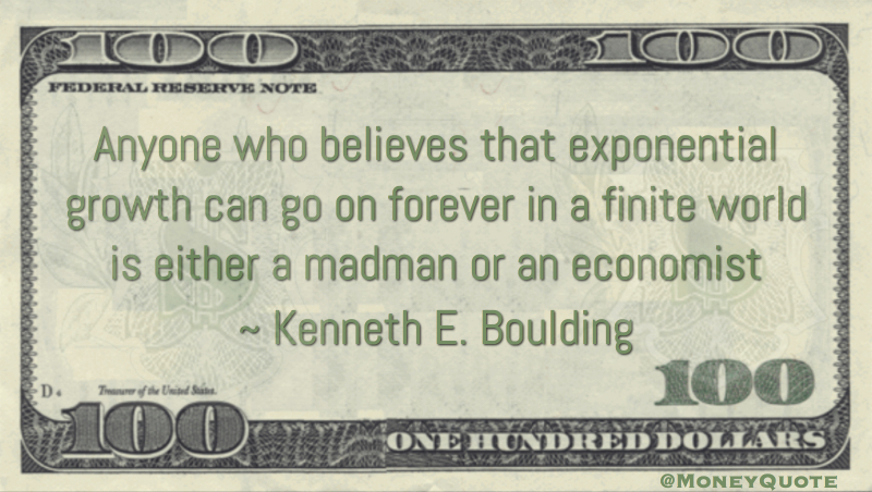 exponential growth can go on forever is either a madman or an economist Quote