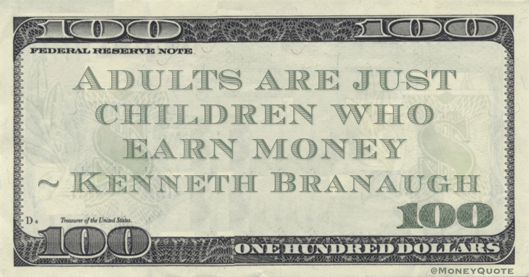 Adults are just children who earn money Quote