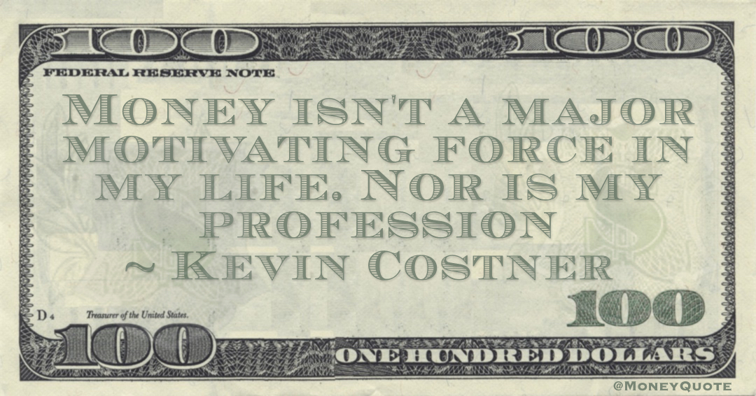 Money isn't a major motivating force in my life. Nor is my profession Quote