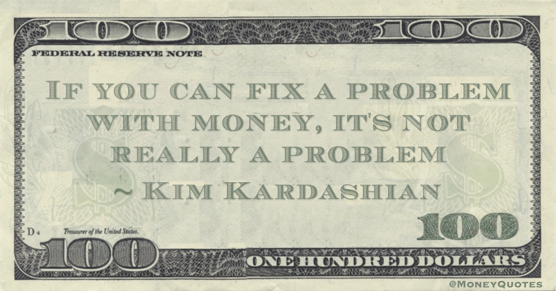 If you can fix a problem with money, it's not really a problem Quote