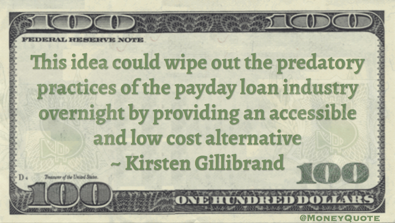 Predatory practices of the payday loan industry by providing a low cost alternative Quote