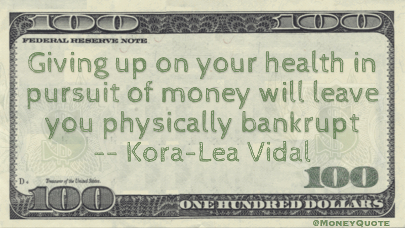 Giving up on your health in pursuit of money will leave you physically bankrupt Quote