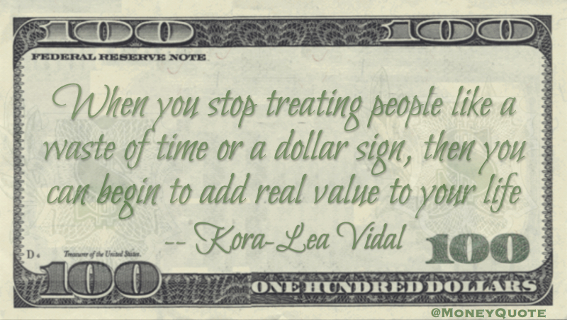 stop treating people like a waste of time or a dollar sign Quote