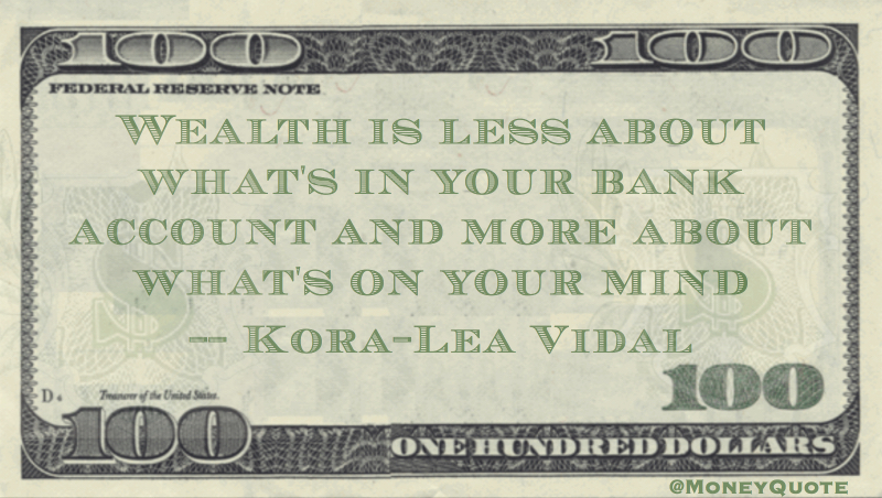 Wealth is less about bank account, more about what's on your mind Quote