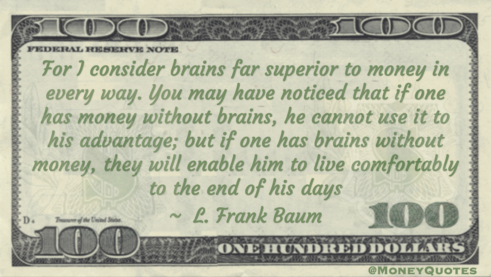 I consider brains far superior to money in every way, enable to live comfortably to the end of his days Quote