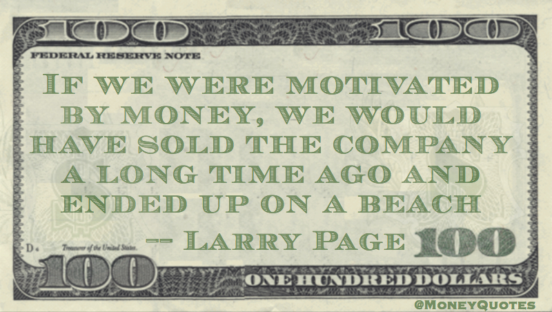 Motivated by money, would  have sold company long ago, ended up on a beach Quote