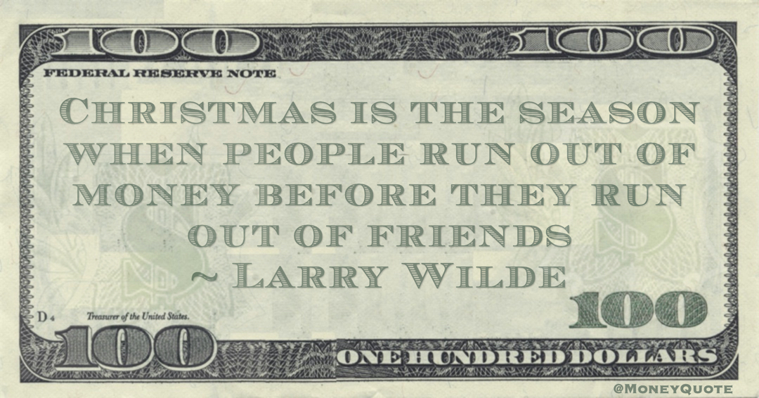 Christmas is the season when people run out of money before they run out of friends Quote
