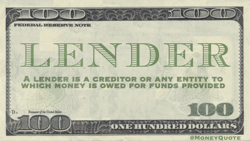 A creditor or any entity to which money is owed for funds provided