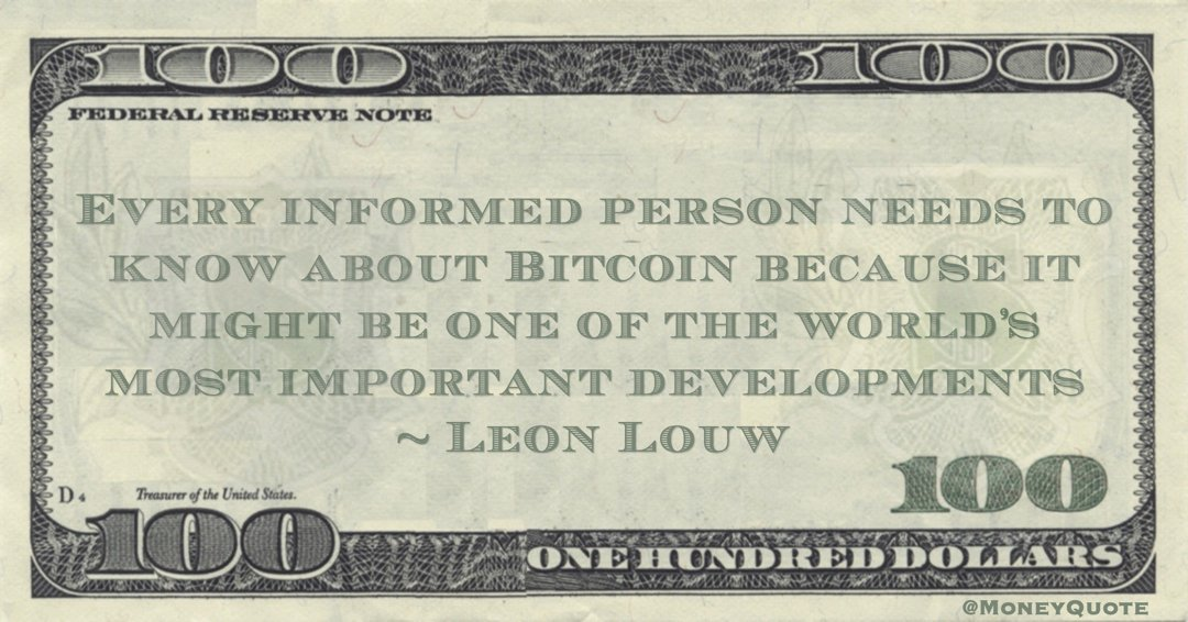 Leon Louw Every informed person needs to know about Bitcoin because it might be one of the world's most important developments quote