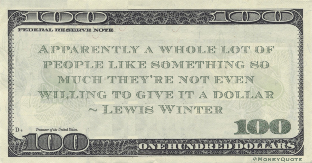 Apparently a whole lot of people like something so much they're not even willing to give it a dollar Quote