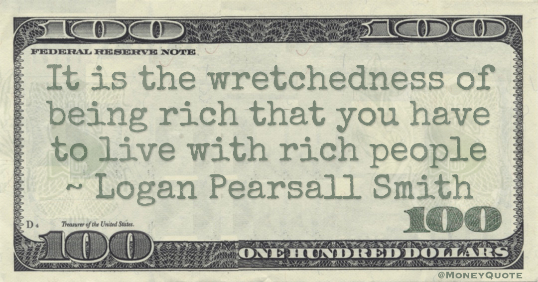 It is the wretchedness of being rich that you have to live with rich people Quote