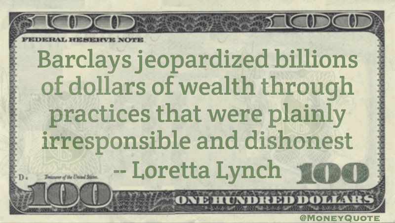Barclays jeopardized billions of dollars of wealth  Quote