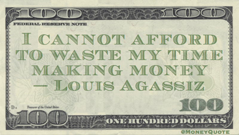 I cannot afford to waste my time making money Quote