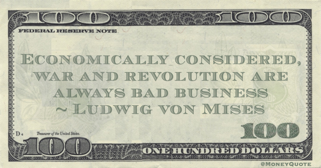 Economically considered, war and revolution are always bad business Quote