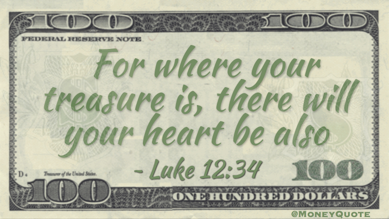 Luke 1234 Heart Is Where Treasure Is Money Quotes Dailymoney