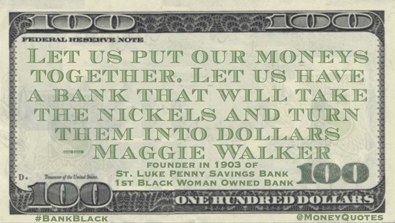 Let us have a bank that will turn nickels into dollars Quote