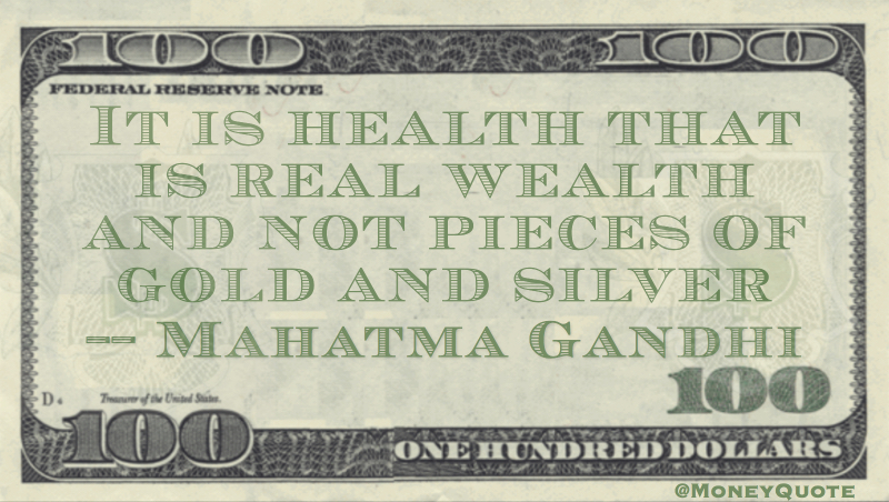 Health is Real Wealth and not pieces of gold and silver Quote