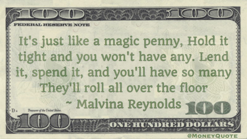 It's just like a magic penny, lend it, spend it, and you'll have so many Quote