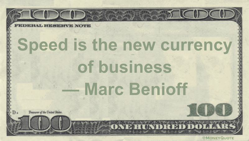 Speed is the new currency of business Quote