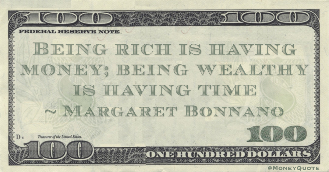 Being rich is having money; being wealthy is having time Quote