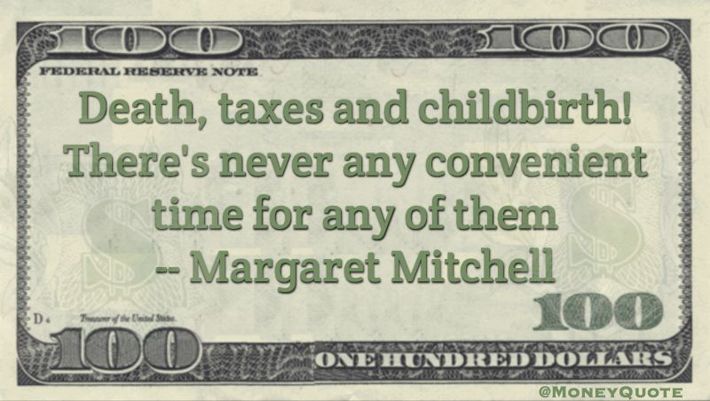 Death, taxes and childbirth! There's never any convenient time for any of them Quote