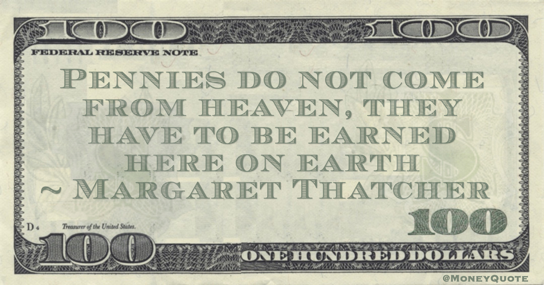 Pennies do not come from heaven, they have to be earned here on earth Quote